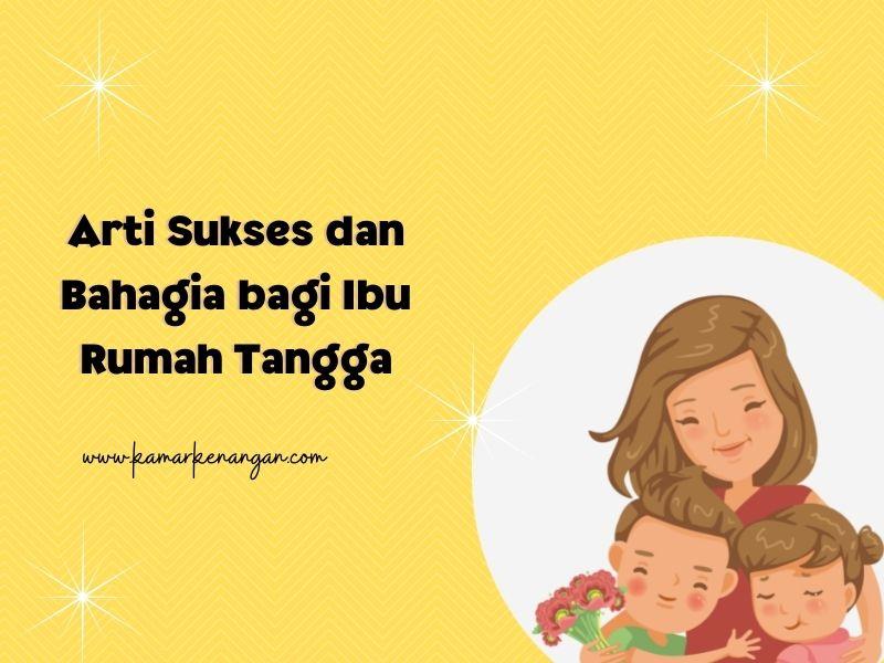 Arti Sukses dan Bahagia bagi Ibu Rumah Tangga
