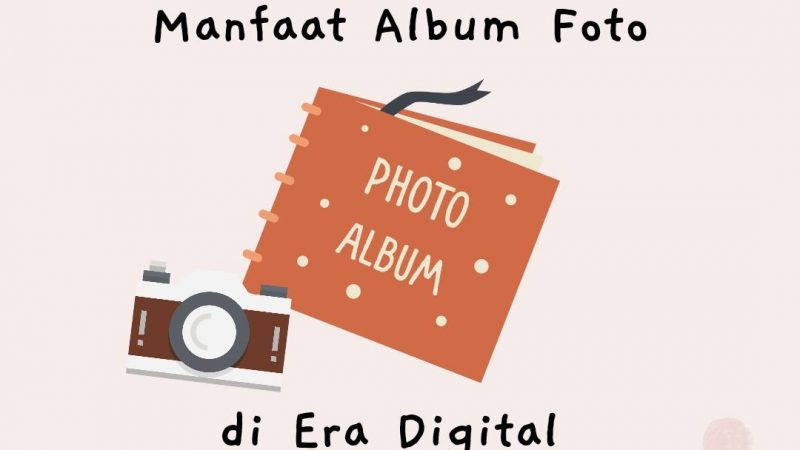 Manfaat Album Foto Cetak di Era Digital