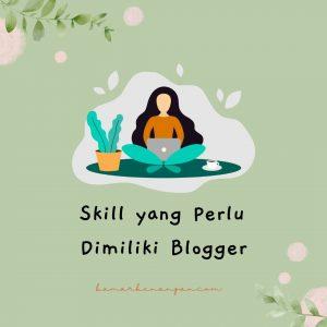 Skill yang Perlu Dimiliki Blogger